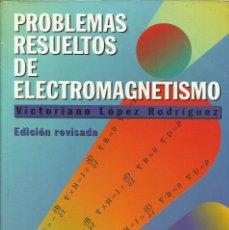 Libros: PROBLEMAS RESUELTOS DE ELECTROMAGNETISMO / VICTORIANO LÓPEZ RODRÍGUEZ.. Lote 265950213