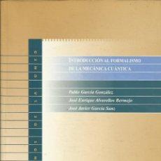Libros: INTRODUCCIÓN AL FORMALISMO DE LA MECÁNICA CUÁNTICA. / PABLO GARCÍA, ENRIQUE ALVARELLOS.. Lote 266271983