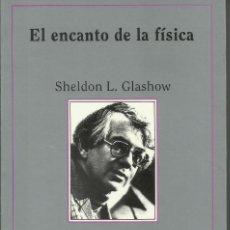 Libros: EL ENCANTO DE LA FÍSICA / SHELDON L. GLASHOW.. Lote 267320794