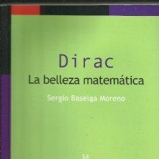 Libros: DIRAC. LA BELLEZA MATEMÁTICA / SERGIO BASELGA.. Lote 268311799