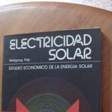 Libros: ELECTRICIDAD SOLAR. ESTUDIO ECONÓMICO DE LA ENERGÍA SOLAR. WOLFGANG PALZ. BLUME. UNESCO, 1980. Lote 269317388