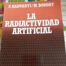 Libros: LA RADIACTIVIDAD ARTIFICIAL - RADVANYI. Lote 269431078