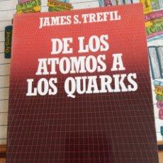 Libros: DE LOS ÁTOMOS A LOS QUARKS JAMES S. TREFIL. Lote 269442743