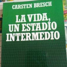 Libros: LA VIDA, UN ESTADO INTERMEDIO. CARSTEN BRESCH. Lote 269445458