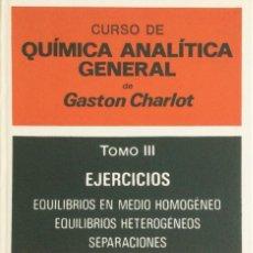 Libros: CURSO DE QUÍMICA ANALÍTICA GENERAL. TOMO III. GASTÓN CHARLOT. NUEVO. Lote 270916373
