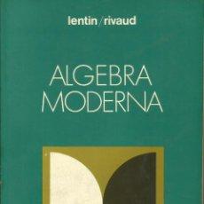 Libros: ÁLGEBRA MODERNA / LENTIN & RIVAUD.. Lote 280857758