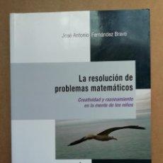 Libros: LA RESOLUCIÓN DE PROBLEMAS MATEMATICOS. CREATIVIDAD Y RAZONAMIENTO - JOSE ANTONIO FERNANDEZ BRAVO. Lote 287095688
