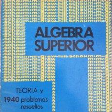 Libros: ALGEBRA SUPERIOR. TEORIA Y 1940 PROBLEMAS RESUELTOS. MURRAY R. NUEVO. Lote 297027198