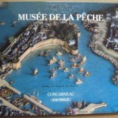 Libros: MUSÉE DE LA PÊCHE DE CONCARNEAU ( BRETAGNE, FRANCE ). MUSEOS DE EUROPA. Lote 13752227