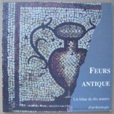 Libros: FEURS ANTIQUE. UN BILAN DE DIX ANNÉES D'ARCHÉOLOGIE. ARQUEOLOGÍA DE FRANCIA. Lote 14199636