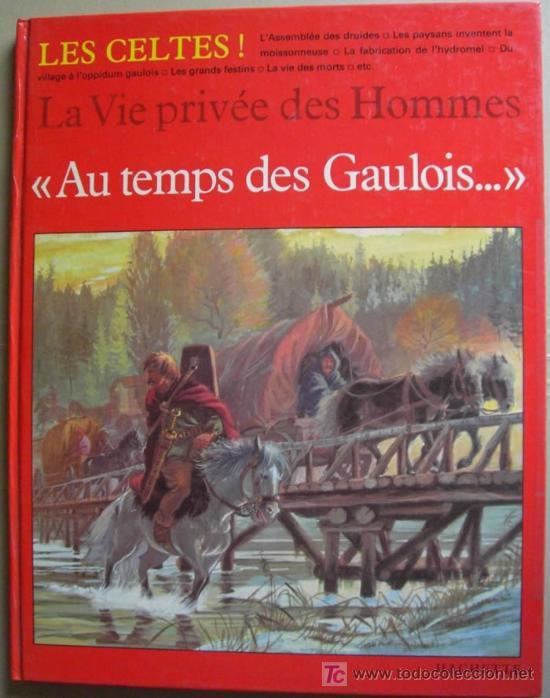 LA VIE PRIVEE DES HOMMES, AU TEMPS DES GAULOIS, LES CELTES . ARQUEOLOGÍA DIVULGATIVA (Libros Nuevos - Idiomas - Francés)