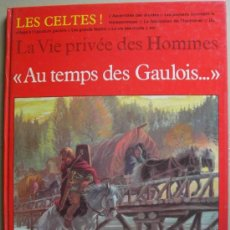 Libros: LA VIE PRIVEE DES HOMMES, AU TEMPS DES GAULOIS, LES CELTES . ARQUEOLOGÍA DIVULGATIVA. Lote 14387276