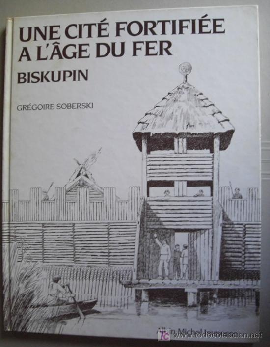 UNE CITÉ FORTIFIEÉ A L'AGE DU FER : BISKUPIN. ARQUEOLOGÍA DIVULGATIVA EUROPEA (Libros Nuevos - Idiomas - Francés)