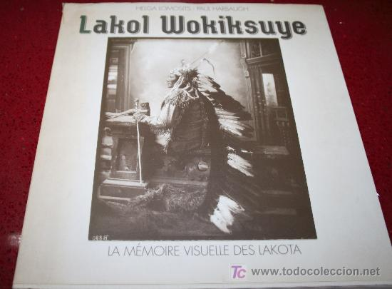 LAKOL WOKIKSUYE - LA MÉMOIRE VISUELLE DES LAKOTA 1868-1890 - ED. MISTRAL 1993 - EN FRANCÉS (Libros Nuevos - Idiomas - Francés)