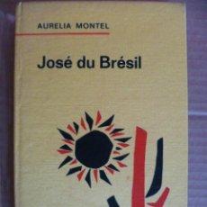 Libros: JOSÉ DU BRESIL (EN FRANCES) AURELIA MONTEL. Lote 33669075