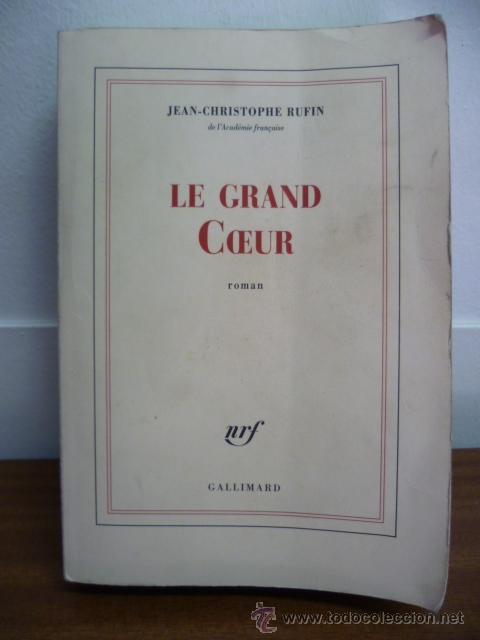 LE GRAND COEUR, JEAN CHRISTOPHE RUFIN - ROMAN (EN FRANCES) EDITIONS GALLIMARD, 2012 (Libros Nuevos - Idiomas - Francés)