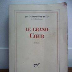 Libros: LE GRAND COEUR, JEAN CHRISTOPHE RUFIN - ROMAN (EN FRANCES) EDITIONS GALLIMARD, 2012. Lote 38790556