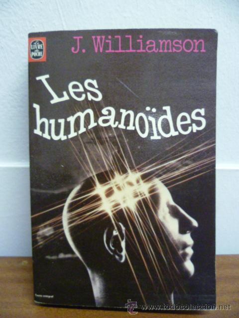 LES HUMANOIDES - J. WILLIAMSON - 1971 (EN FRANCES) 408 PAG. (Libros Nuevos - Idiomas - Francés)