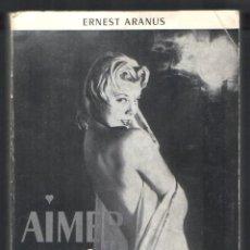 Libros: .1 DE ERNES ARANUS ** AIMER SANS CRAINTE ** AÑO 1962 - CON FOTOS DE STARLETTE EN B/N. . Lote 39888602