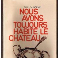 Libros: NOUS AVONS TOUJOURS HABITE LE CHATEAU. SHIRLEY JACKSON. CHRISTIAN BOURGOIS EDT. 1971(FRANCES)(B/A39). Lote 44009123