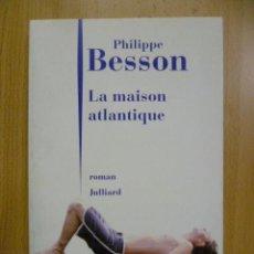 Libros: LA MAISON ATLANTIQUE - PHILIPPE BESSON - 2010 (EN FRANCES). Lote 47382575