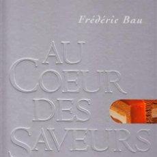 Libros: AU COEUR DES SAVEURS. FRÉDÉRIC BAU. Lote 47894641