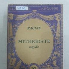 Libros: 21032 - MITHRIDATE TRAGEDIE - CLASSIQUES LAROUSSE - AÑO 1963 - POR - EN FRANCES. Lote 168425916