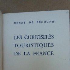 Libros: 23097 - LES CURIOSITES TOURISTIQUES DE LA FRANCE - POR HENRY DE SEGONE - AÑO 1953 - EN FRANCES. Lote 170490100