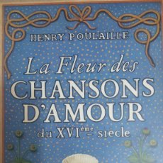 Libros: 35929 - LA FLEUR DES CHANSONS D'AMOUR - DU XVI SIECLE - POR HENRY POULAILLE - AÑO 1943 - EN FRANCES. Lote 177973947