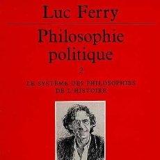 Libros: LUC FERRY - PHILOSOPHIE POLITIQUE, VOL. 2: LA SYSTÈME DES PHILOSOPHIES DE L'HISTOIRE. Lote 207366066
