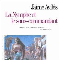 Libros: JAIME AVILÉS - LA NYMPHE ET LE SOUS-COMMANDANT. Lote 207367516