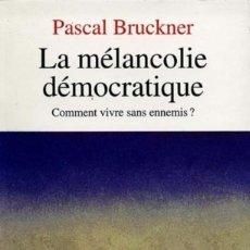 Libros: PASCAL BRUCKNER - LA MÉLANCOLIE DÉMOCRATIQUE. Lote 207477766