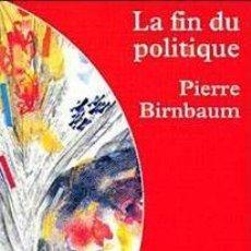 Libros: PIERRE BIRNBAUM - LA FIN DU POLITIQUE. Lote 207478988