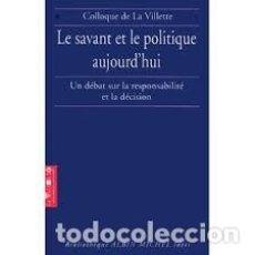 Libros: LE SAVANT ET LA POLITIQUE AUJOURD'HUI - COLLOQUE DE LA VILLETTE. Lote 207577886