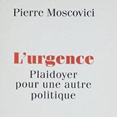 Libros: PIERRE MOSCOVICI - L'URGENCE, PLAIDOYER POUR UNE AUTRE POLITIQUE. Lote 207577957