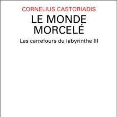 Libros: CORNELIUS CASTORIADIS - LE MONDE MORCELÉ , LES CARREFOURS DU LABYRINTHE III. Lote 207578550