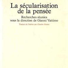 Libros: GIANNI VATTIMO (ED.) - LA SÉCULARISATION DE LA PENSÉE. Lote 207579107