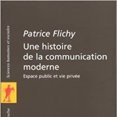 Libros: PATRICE FLICHY - UNE HISTOIRE DE LA COMMUNICATION MODERNE. Lote 207584840