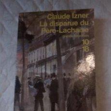 Libros: LA DISPARUE DU PÈRE-LACHAISE. GRANDS DÉTECTIVES. CLAUDE IZNER. EDITIONS 10/18. 2003.. Lote 209715407