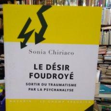 Libros: LE DESIR FOUDROYE-SORTIR DU TRAUMATISME PAR LA PSYCHANALYSE-SONIA CHIRIACO-EDITA NAVARIN EN FRANCÉS. Lote 288440573