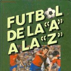 Coleccionismo deportivo: FUTBOL DE LA -A - A LA -Z- . Lote 24848090