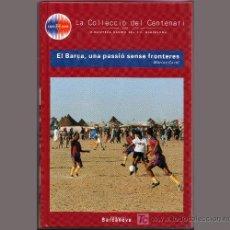Coleccionismo deportivo: EL BARÇA, UNA PASSIO SENSE FRONTERES, DE LA COL·LECCIÓ DEL CENTENARI 1899-1999 FUTBOL CLUB BARCELONA. Lote 23539351