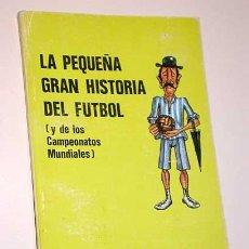 Coleccionismo deportivo: LA PEQUEÑA GRAN HISTORIA DEL FUTBOL Y DE LOS CAMPEONATOS MUNDIALES. RICARDO HERNÁNDEZ-CORONADO.. Lote 25898931