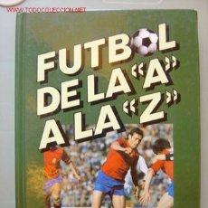Coleccionismo deportivo: LIBRO DE FUTBOL DE LA A LA Z - AÑO 1982 - PHILIPS. Lote 10094904