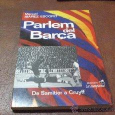 Coleccionismo deportivo: LIBRO BARÇA F C BARCELONA. PARLEM DEL BARÇA DE SAMITIER A CRUYFF ED CAMPANA AUTOR IBAÑEZ ESCOFET. Lote 116537294