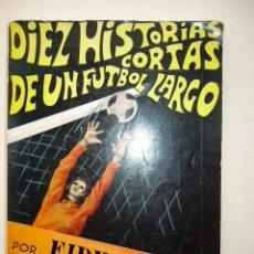 Coleccionismo deportivo: DIEZ HISTORIAS CORTAS DE UN FUTBOL LARGO. FIDELITO. MALAGA, 1970. 264 PP. ILUSTRADO.. Lote 18567914