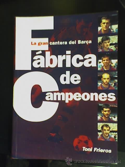 LA GRAN CANTERA DEL BARCA - FABRICA DE CAMPEONES, POR TONI FRIEROS - ESPAÑA - 1996 (Coleccionismo Deportivo - Libros de Fútbol)