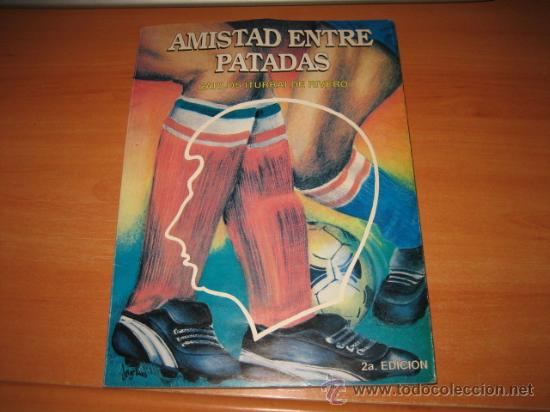 AMISTAD ENTRE PATADAS POR CARLOS ITURRALDE RIVERO 2ª EDICION NO TRAE FECHA (Coleccionismo Deportivo - Libros de Fútbol)