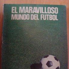 Coleccionismo deportivo: LIBRO EL MARAVILLOSO MUNDO DEL FUTBOL 1976 EDITORIAL COSMOS . Lote 27005889