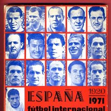 Coleccionismo deportivo: LIBRO FUTBOL, ESPAÑA INTERNACIONAL, 1920-1971, HERNANDEZ PERPIÑA, MUCHAS FOTOS, VER FOTOS ADICIONALE. Lote 26687694